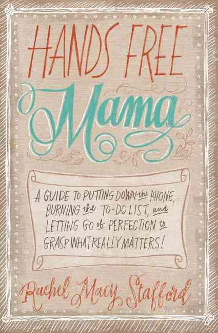 Hands Free Mama By Stafford, Rachel Macy